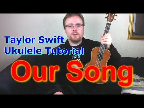 Taylor Swift - Our Song (Ukulele Tutorial)