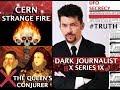 CERN STRANGE FIRE ENOCHIAN MAGIC & THE QUEEN'S CONJURER! DARK JOURNALIST X-SERIES IX