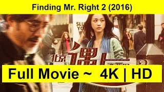 Finding Mr. Right 2 Full Length'MOVIE 2016