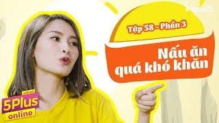 Tập 58 | Nấu ăn quá khó khăn (Phần 3) | 5Plus Online