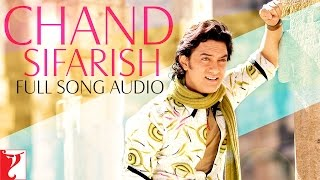 chand sifarish full song audio fanaa shaan kailash kher jatin lalit