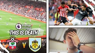 THIS IS WHAT DEATH FEELS LIKE! - SOUTHAMPTON VS BURNLEY AWAY DAY VLOG