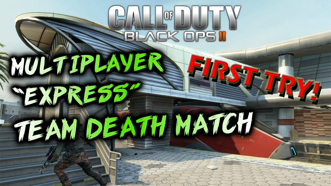 Call Of Duty Black Ops 2 Express Team Deathmatch First