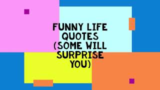 Funny life quotes
