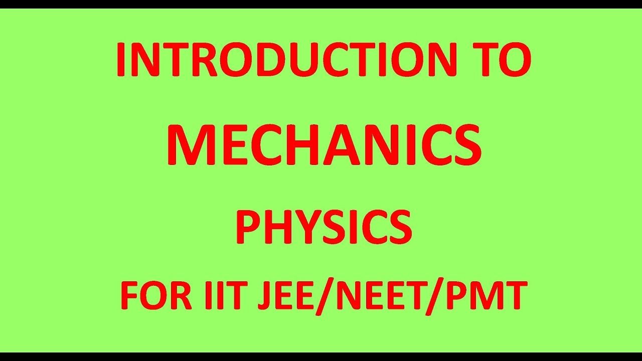 INTRODUCTION TO MECHANICS I PHYSICS-1 FOR IIT JEE NEET PMT BOARD CLASSES