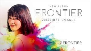 2016年10月5日発売、澤田かおり2ndALBUM「FRONTIER」収録曲試聴用...