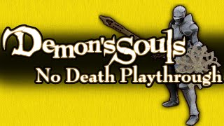 DEMONS SOULS - NO DEATH/DEATHLESS/1LIFE PLAYTHROUGH - ALL BOSSES, 1 VIDEO, 100% LEGIT
