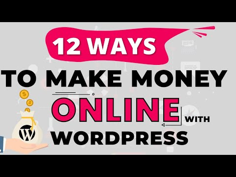 12 Ways To Make Money Online With WordPress and Work From Home!