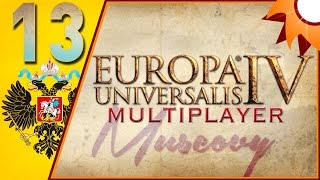 Europa Universalis IV Multiplayer as Muscovy - Episode 13 ...Art of War...