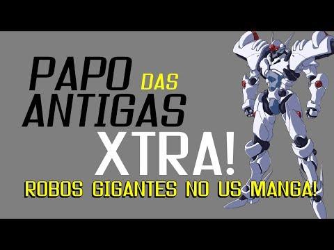 PAPO das ANTIGAS - (xtra) - Robos Gigantes no US MANGA!