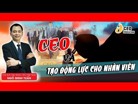 CEO &  Bí quyết tạo động lực cho nhân viên – Ngô Minh Tuấn | Học viện CEO Việt Nam