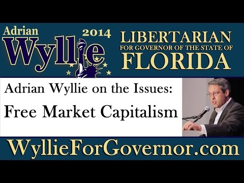 Free Market Capitalism : Adrian Wyllie on the Issues Candidate for Governor of FL