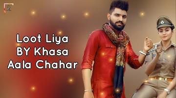 LOOT LIYA (Lyrics Video) - KHASA AALA CHAHAR   Sweta Chauhan   New Haryanvi Songs Haryanavi 2021