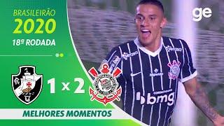 VASCO 1 X 2 CORINTHIANS | MELHORES MOMENTOS | 18ª RODADA BRASILEIRÃO 2020 | ge.globo