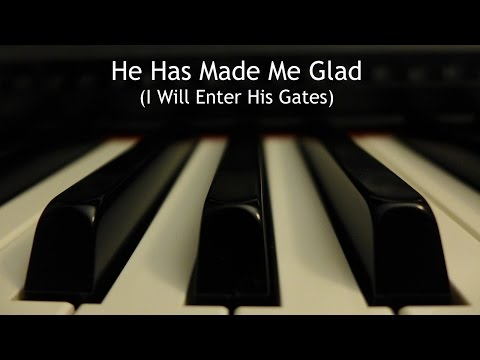 He Has Made Me Glad (I Will Enter His Gates) - piano instrumental hymn with lyrics