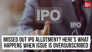 Missed out IPO allotment? Here's what happens when issue is oversubscribed
