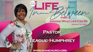 Pastor: Rev. Michele Teague-Humphrey | Life In Between: Part 2 Imagine What Life Can Be | Genesis...