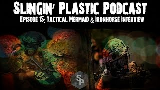 Slingin' Plastic Podcast EP15: Tactical Mermaid & Ironhorse Interview