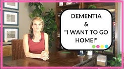 How to respond when someone with dementia constantly asks to go home.
