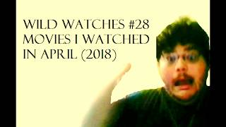 Wild Watches #28: Movies I Watched in April (2018)