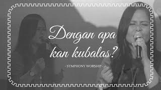 Video Symphony Worship - Dengan apa kan kubalas download MP3, 3GP, MP4, WEBM, AVI, FLV Juni 2018