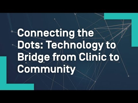 Connecting the Dots: Technology to Bridge from Clinic to Community
