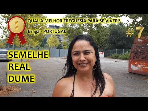 VIVER EM BRAGA: PORTUGAL - FREGUESIAS DE REAL, DUME E SEMELHE: Parte 7  #fase2