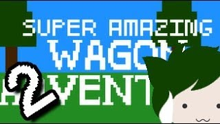 SUPER AMAZING WAGON ADVENTURE!!! Attempt #2