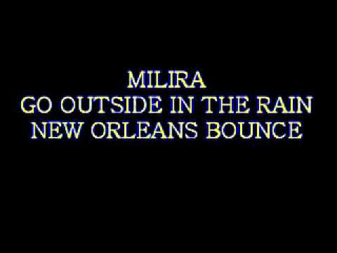 MILIRA - GO OUTSIDE IN THE RAIN(NEW ORLEANS BOUNCE)