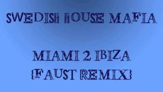 Swedish House Mafia - Miami 2 Ibiza (Faust Remix)