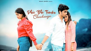 Download Phir Bhi Tumko Chaahunga   Sad Love Story   Arijit Singh   Maahi Queen   Latest Sad Song 2021