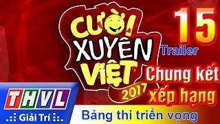 THVL   Cười xuyên Việt 2017 - Tập 15: Chung kết xếp hạng Bảng triển vọng - Trailer