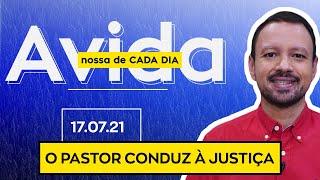O PASTOR CONDUZ À JUSTIÇA - 17/07/2021