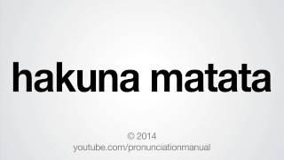 How to Pronounce hakuna matata