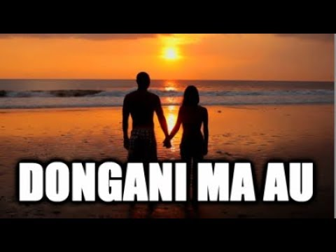 DONGANI MA AU (Lirik & Artinya)