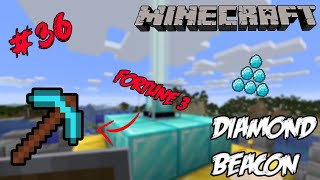 I Collected UNLIMITED DIAMONDS Using Fortune III  😎😎 And Made A BEACON Using It | Minecraft #36