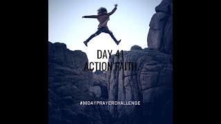 DAY 41 90 DAY PRAYER CHALLENGE: ACTION FAITH