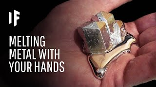 What If You Could Melt Metal With Your Hands?