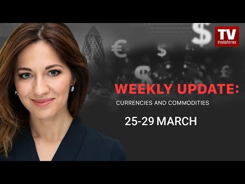Market dynamics: currencies and commodities (March 25 - 29)