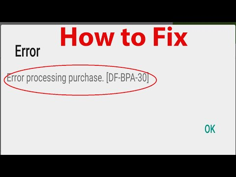 "How To Fix Google Play Store Error ""DF-BPA-30"" Error Processing Purchase ?"