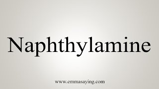 How To Say Naphthylamine