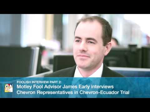 Motley Fool Advisor James Early interviews Chevron Representatives in Chevron-Ecuador Trial