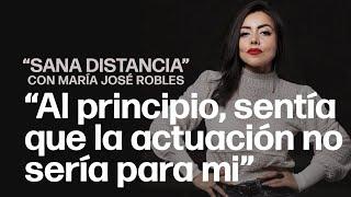 """""""Al principio sentía que la actuación no sería para mi""""   """"Sana Distancia"""" con María José Robles"""