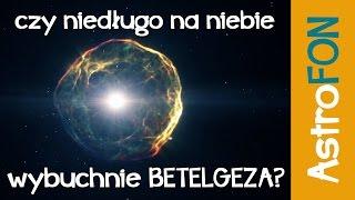 Czy niedługo na niebie wybuchnie Betelgeza - AstroFon