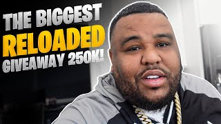 THE BIGGEST RELOADED GIVEAWAY 250K!