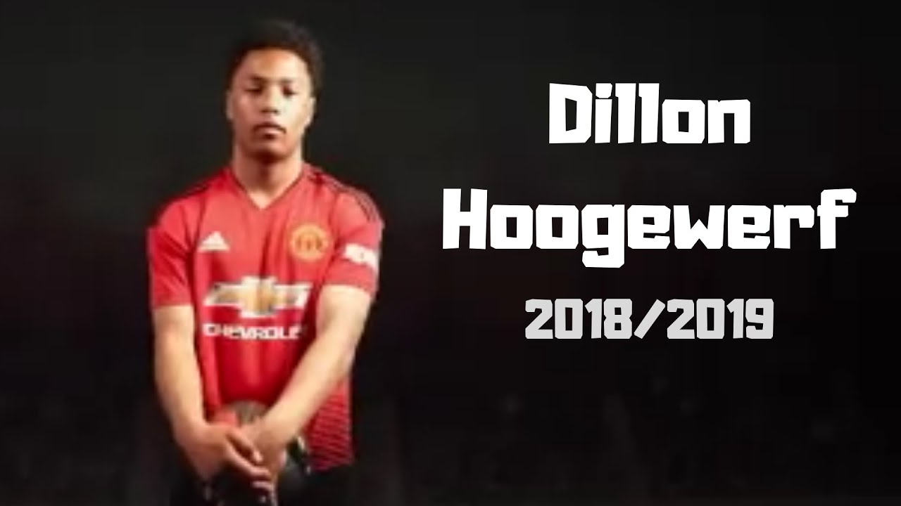 Dillon Hoogewerf Wel E To Manchester United Highlights 2018 2019