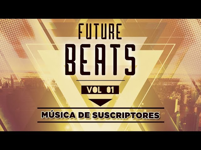 FUTURE BEATS | MÚSICA DE SUSCRIPTORES VOL. 01