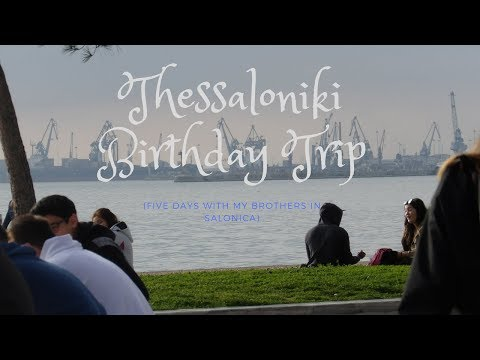 Thessaloniki Birthday Trip 2018