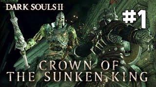 Dark Souls 2 DLC - Crown of the Sunken King [HD] Blind Playthrough part 1 (PC)