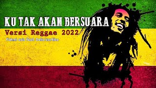 Download Mp3 Ku Tak Akan Bersuara Versi Reggae